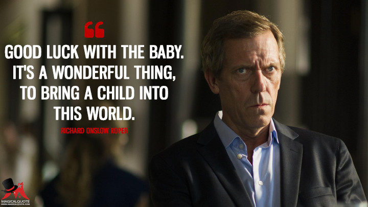 Good luck with the baby. It's a wonderful thing, to bring a child into this world. - Richard Onslow Roper (The Night Manager Quotes)