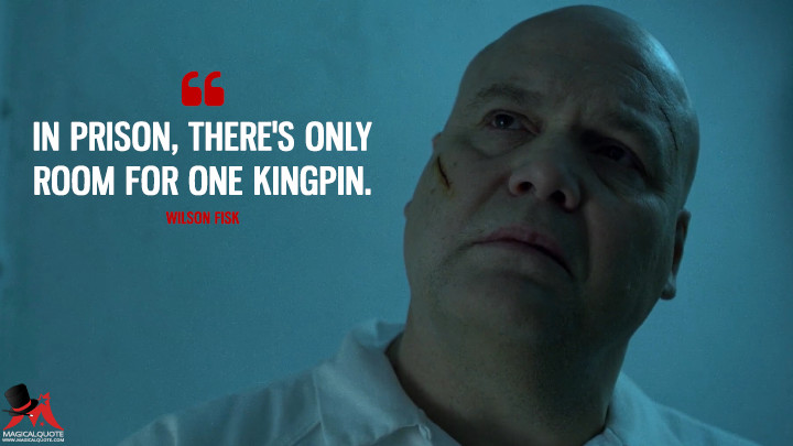 In prison, there's only room for one kingpin. - Wilson Fisk (Daredevil Quotes)