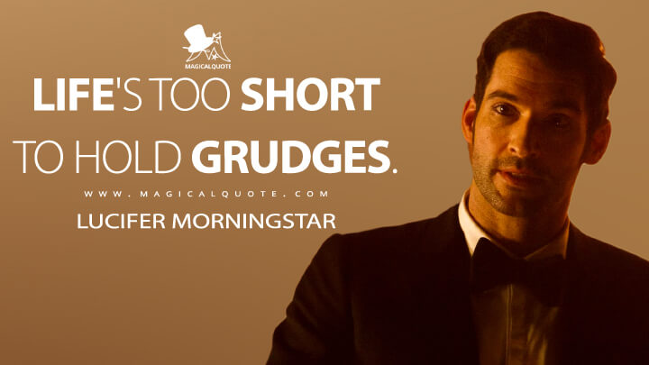Life's too short to hold grudges. - Lucifer Morningstar (Lucifer Quotes)