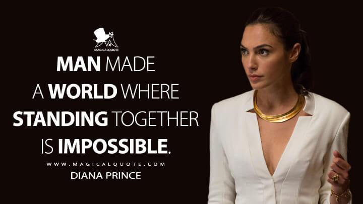 Man made a world where standing together is impossible. - Diana Prince (Batman v Superman: Dawn of Justice Quotes)