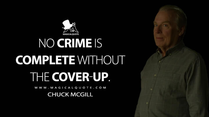 No crime is complete without the cover-up. - Chuck McGill (Better Call Saul Quotes)