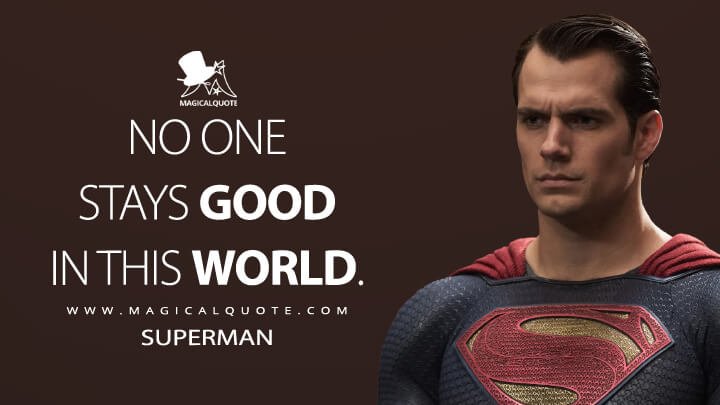 No one stays good in this world. - Superman (Batman v Superman: Dawn of Justice Quotes)