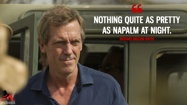Nothing quite as pretty as napalm at night. - Richard Onslow Roper (The Night Manager Quotes)
