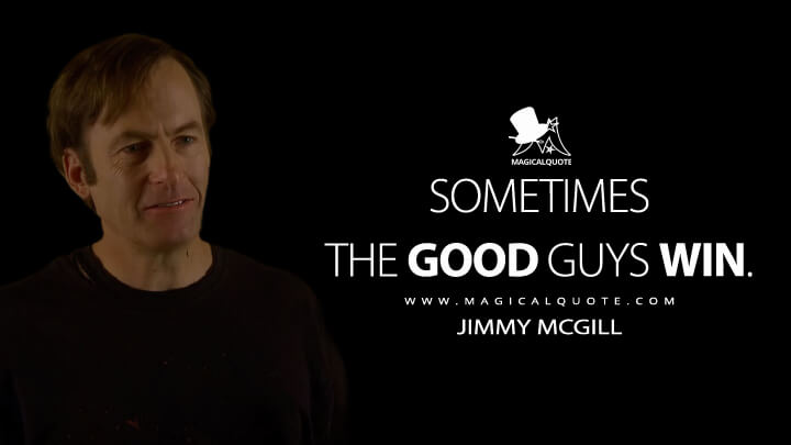 Sometimes the good guys win. - Jimmy McGill (Better Call Saul Quotes)