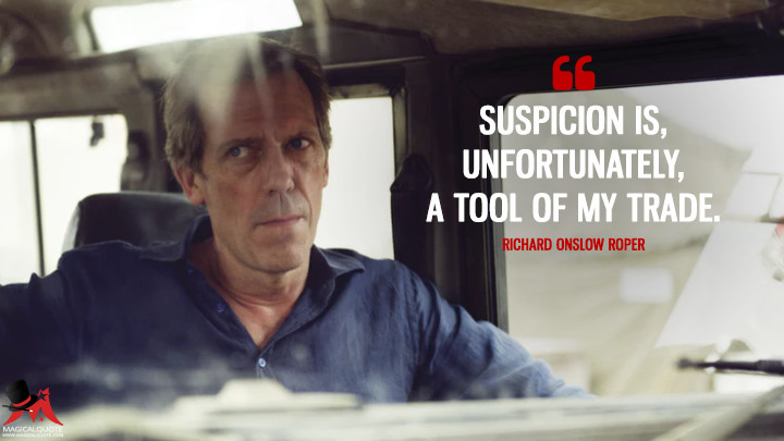 Suspicion is, unfortunately, a tool of my trade. - Richard Onslow Roper (The Night Manager Quotes)