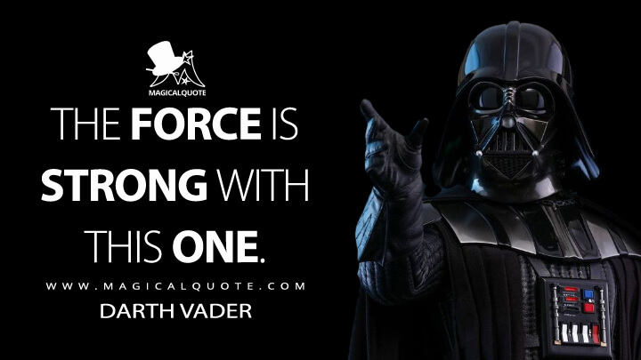 The Force is strong with this one. - Darth Vader (Star Wars: Episode IV - A New Hope Quotes)