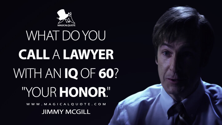 "What do you call a lawyer with an IQ of 60? ""Your Honor."" - Jimmy McGill (Better Call Saul Quotes)"