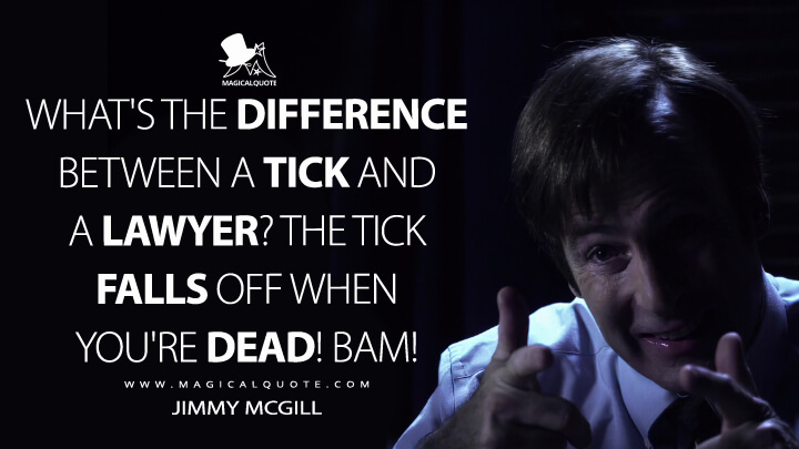 What's the difference between a tick and a lawyer? The tick falls off when you're dead! Bam! - Jimmy McGill (Better Call Saul Quotes)