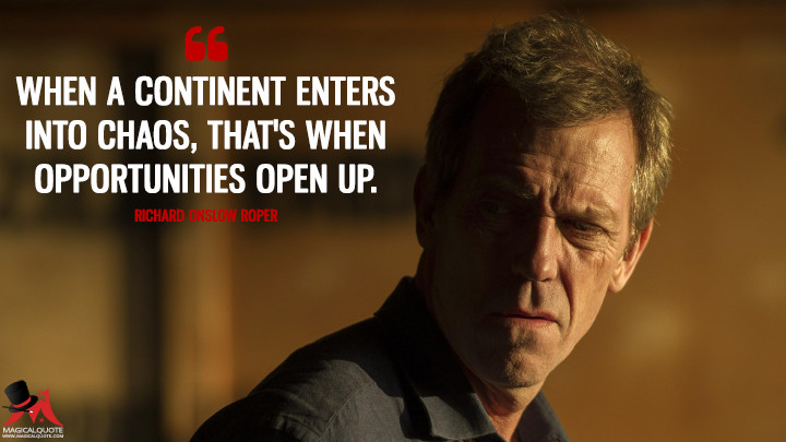 When a continent enters into chaos, that's when opportunities open up. - Richard Onslow Roper (The Night Manager Quotes)