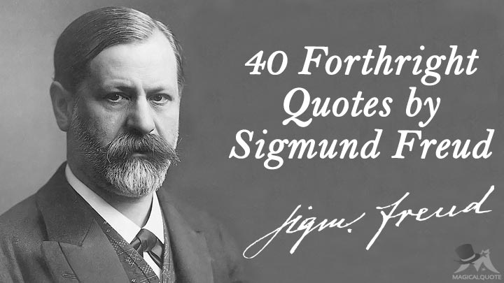 40 Forthright Quotes by Sigmund Freud