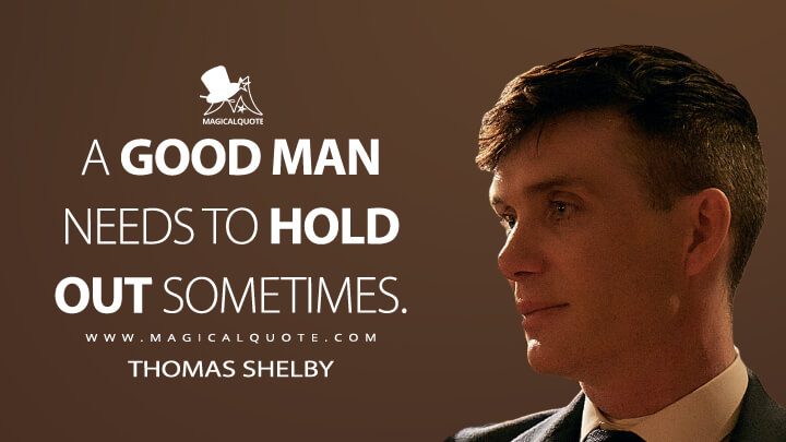 A good man needs to hold out sometimes. - Thomas Shelby (Peaky Blinders Quotes)
