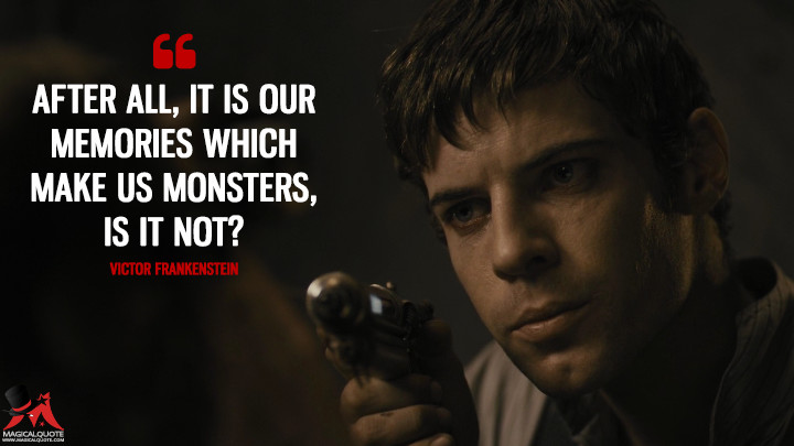 After all, it is our memories which make us monsters, is it not? - Victor Frankenstein (Penny Dreadful Quotes)