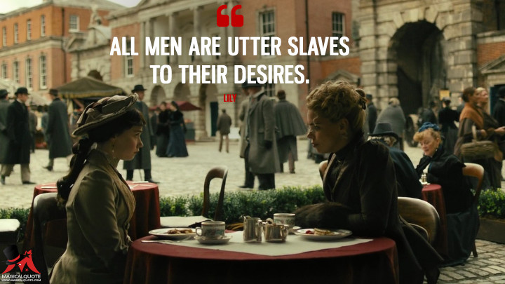 All men are utter slaves to their desires. - Lily (Penny Dreadful Quotes)