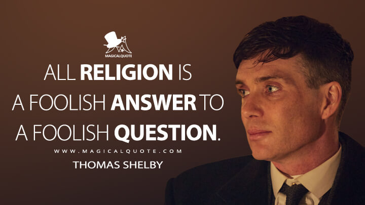 All religion is a foolish answer to a foolish question. - Thomas Shelby (Peaky Blinders Quotes)