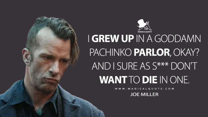 I grew up in a goddamn pachinko parlor, okay? And I sure as s*** don't want to die in one. - Joe Miller (The Expanse Quotes)