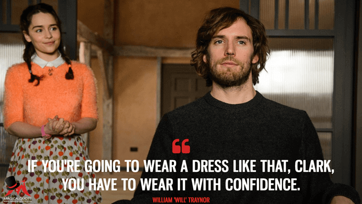 If you're going to wear a dress like that, Clark, you have to wear it with confidence. - William 'Will' Traynor (Me Before You Quotes)