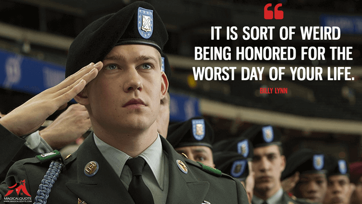 It is sort of weird being honored for the worst day of your life. - Billy Lynn (Billy Lynn's Long Halftime Walk Quotes)