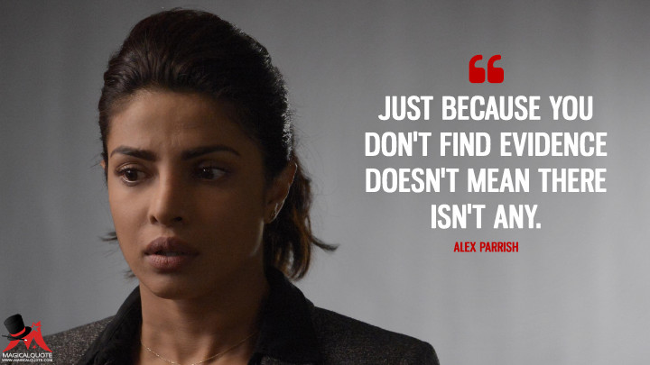 Just because you don't find evidence doesn't mean there isn't any. - Alex Parrish (Quantico Quotes)