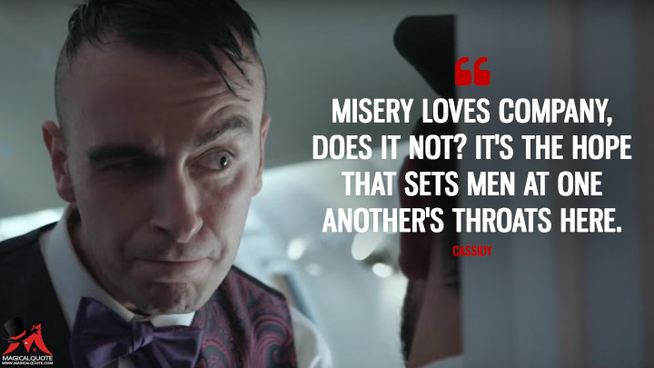 Misery loves company, does it not? It's the hope that sets men at one another's throats here. - Cassidy (Preacher Quotes)