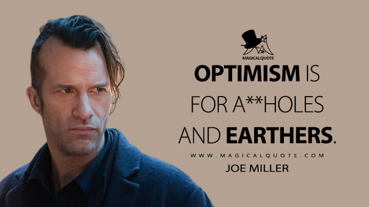 Optimism is for a**holes and Earthers. - Joe Miller (The Expanse Quotes)