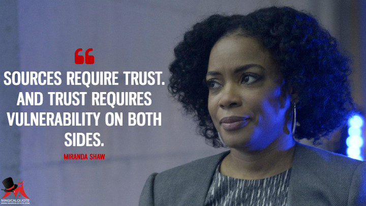 Sources require trust. And trust requires vulnerability on both sides. - Miranda Shaw (Quantico Quotes)
