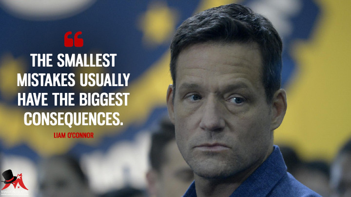 The smallest mistakes usually have the biggest consequences. - Liam O'Connor (Quantico Quotes)
