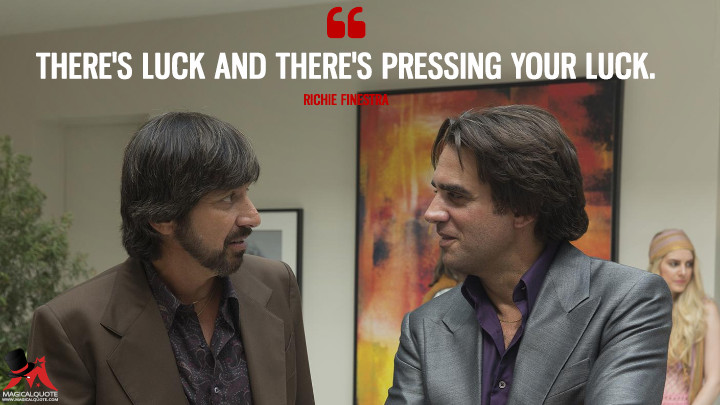 There's luck and there's pressing your luck. - Richie Finestra (Vinyl Quotes)