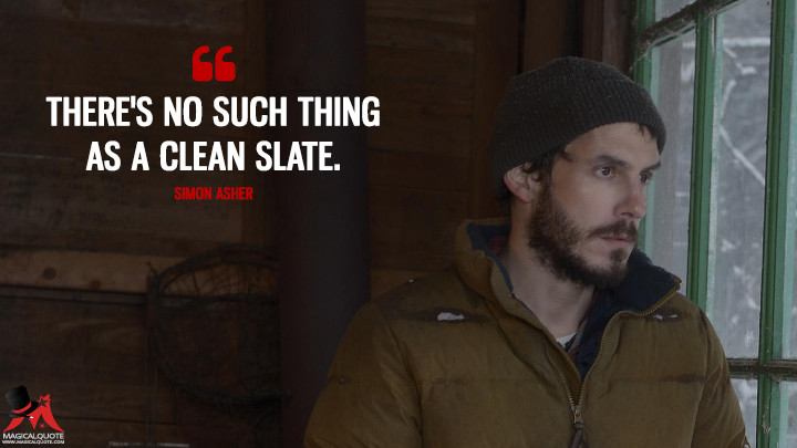 There's no such thing as a clean slate. - Simon Asher (Quantico Quotes)