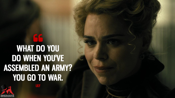 What do you do when you've assembled an army? You go to war. - Lily (Penny Dreadful Quotes)