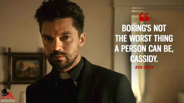 Boring's not the worst thing a person can be, Cassidy. - Jesse Custer (Preacher Quotes)