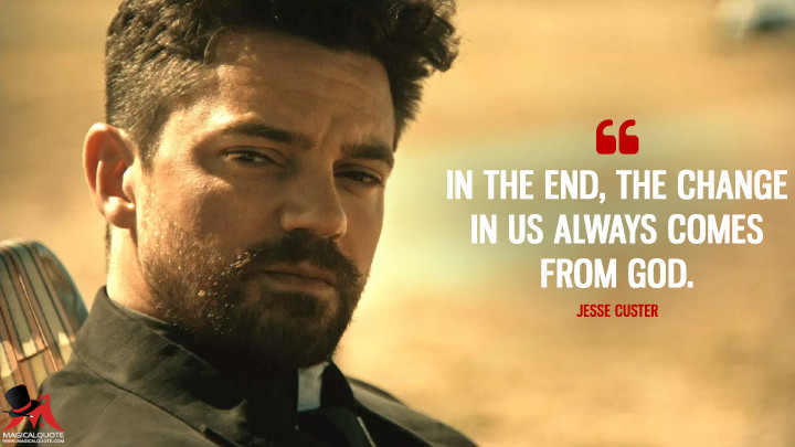 In the end, the change in us always comes from God. - Jesse Custer (Preacher Quotes)