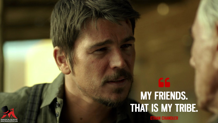 My friends. That is my tribe. - Ethan Chandler (Penny Dreadful Quotes)