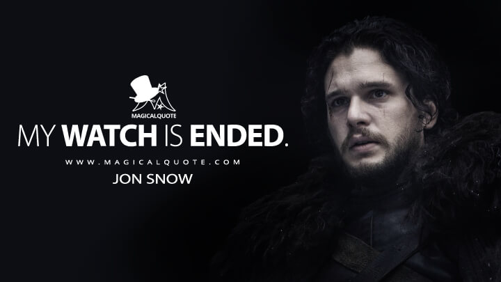 Jon Snow Season 6 - My watch is ended. (Game of Thrones Quotes)