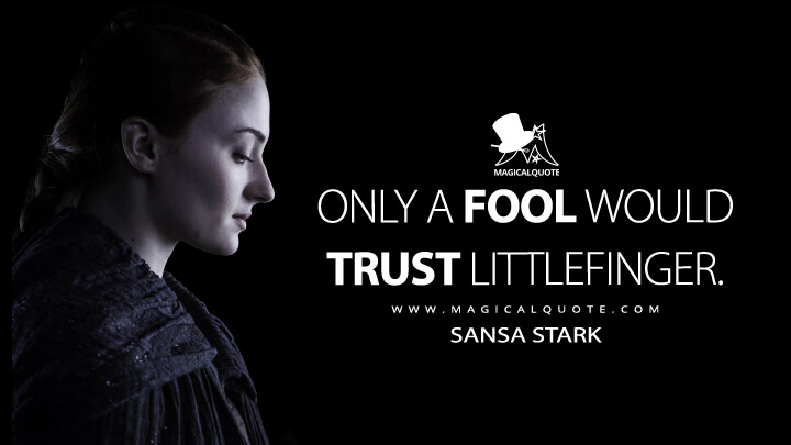 Sansa Stark Season 6 - Only a fool would trust Littlefinger. (Game of Thrones Quotes)