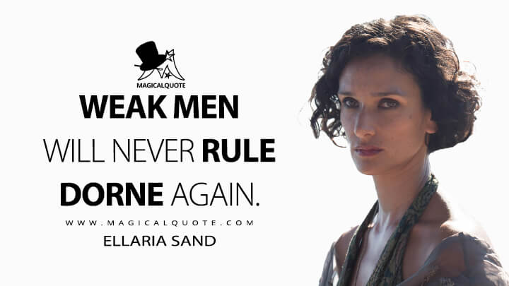 Ellaria Sand Season 6 - Weak men will never rule Dorne again. (Game of Thrones Quotes)