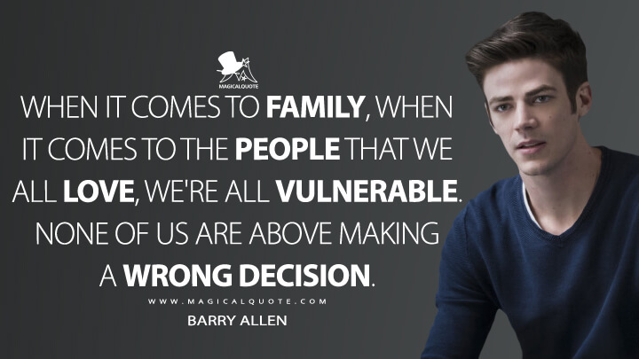 When it comes to family, when it comes to the people that we all love, we're all vulnerable. None of us are above making a wrong decision. - Barry Allen (The Flash Quotes)