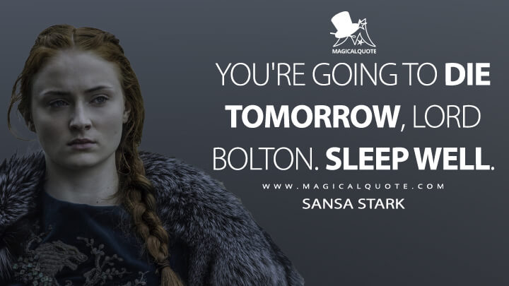 Sansa Stark Season 6 - You're going to die tomorrow, Lord Bolton. Sleep well. (Game of Thrones Quotes)