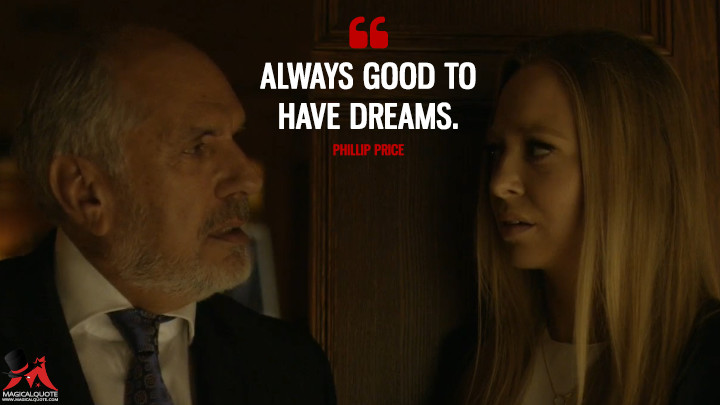 Always good to have dreams. - Phillip Price (Mr. Robot Quotes)