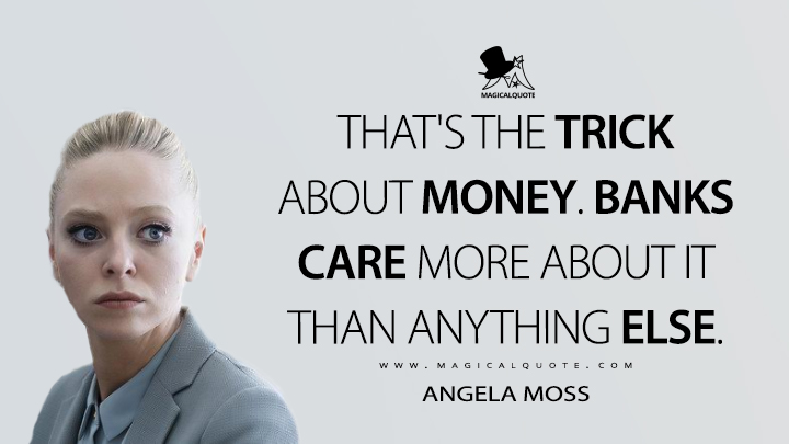 That's the trick about money. Banks care more about it than anything else. - Angela Moss (Mr. Robot Quotes)