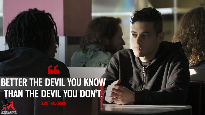 Better the devil you know than the devil you don't. - Elliot Alderson (Mr. Robot Quotes)