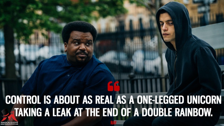 Control is about as real as a one-legged unicorn taking a leak at the end of a double rainbow. - Ray (Mr. Robot Quotes)