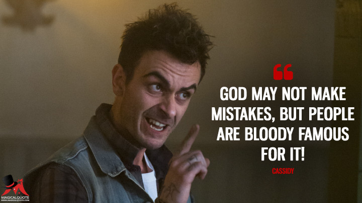 God may not make mistakes, but people are bloody famous for it! - Cassidy (Preacher Quotes)