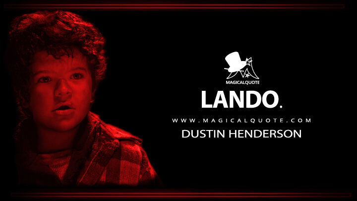Lando. - Dustin Henderson (Stranger Things Quotes)