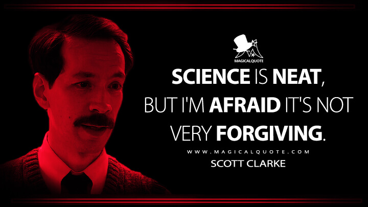 Science is neat, but I'm afraid it's not very forgiving. - Scott Clarke (Stranger Things Quotes)