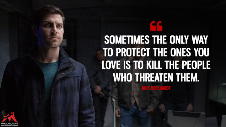 Sometimes the only way to protect the ones you love is to kill the people who threaten them. - Nick Burkhardt (Grimm Quotes)