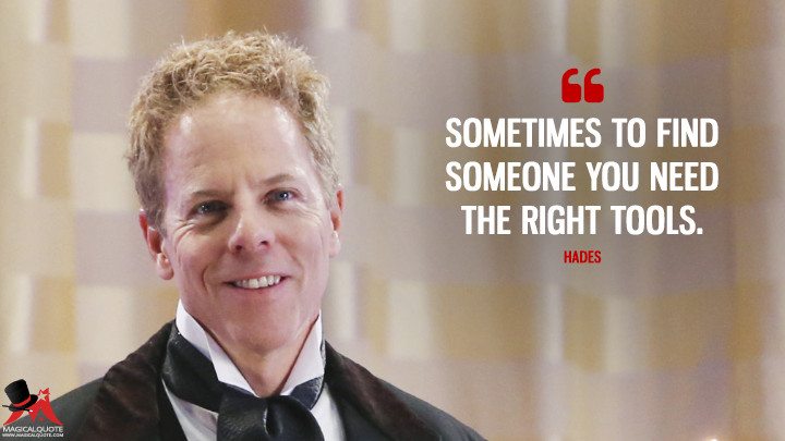 Sometimes to find someone you need the right tools. - Hades (Once Upon a Time Quotes)