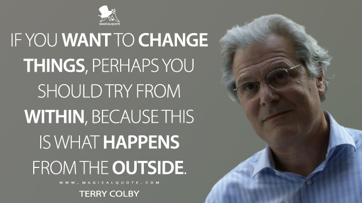 Terry Colby Season 1 - If you want to change things, perhaps you should try from within, because this is what happens from the outside. (Mr. Robot Quotes)