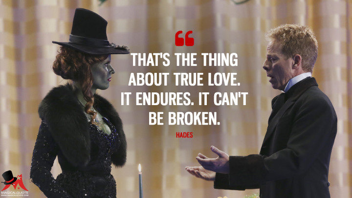 That's the thing about true love. It endures. It can't be broken. - Hades (Once Upon a Time Quotes)