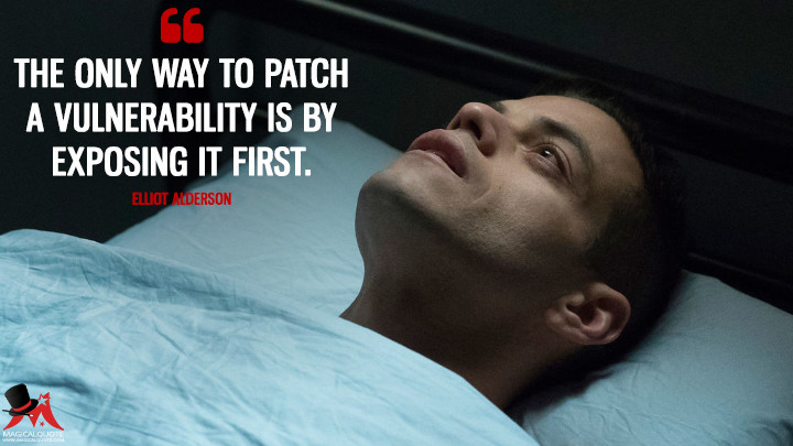 The only way to patch a vulnerability is by exposing it first. - Elliot Alderson (Mr. Robot Quotes)