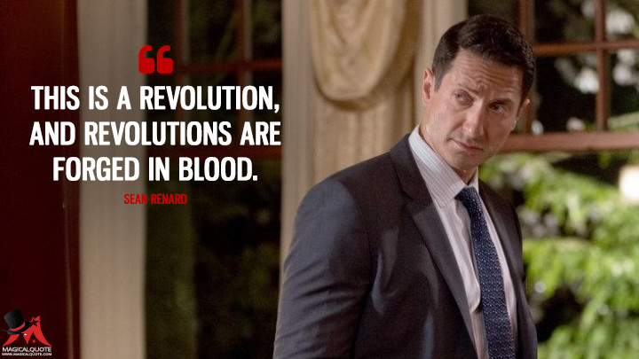 This is a revolution, and revolutions are forged in blood. - Sean Renard (Grimm Quotes)